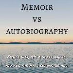 Memoir vs Autobiography - Either way it's a story where you are the main character and it deserves to be written.