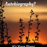 What is Autobiography? It's Your Story - Start at the beginning.