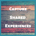 Capture Shared Experiences